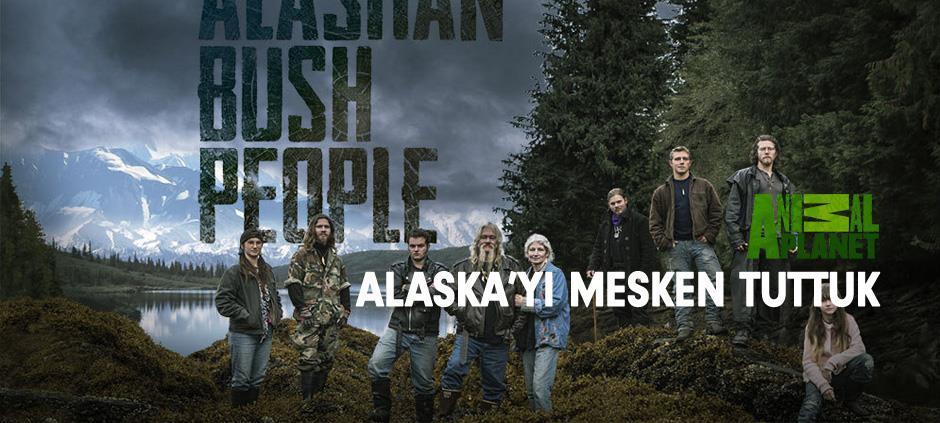 Alaska'yı Mesken Tuttuk